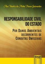 Capa do livro: Responsabilidade Civil do Estado por Danos Ambientais Decorrentes de Condutas Omissivas, Ana Beatriz da Motta Passos Guimarães