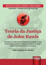 Capa do livro: Teoria da Justiça de John Rawls - Tensão entre Procedimentalismo Puro (Universalismo) e Procedimentalismo Perfeito (Contextualismo), Pablo Camarço de Oliveira
