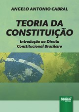 Capa do livro: Teoria da Constituição - Introdução ao Direito Constitucional Brasileiro, Angelo Antonio Cabral