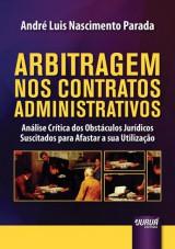 Capa do livro: Arbitragem nos Contratos Administrativos - Análise Crítica dos Obstáculos Jurídicos Suscitados para Afastar a sua Utilização, André Luis Nascimento Parada
