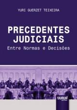 Capa do livro: Precedentes Judiciais - Entre Normas e Decisões, Yuri Guerzet Teixeira