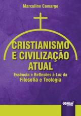 Capa do livro: Cristianismo e Civilização Atual - Essência e Reflexões à Luz da Filosofia e Teologia, Marculino Camargo