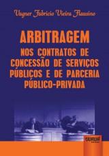 Capa do livro: Arbitragem nos Contratos de Concessão de Serviços Públicos e de Parceria Público-Privada, Vagner Fabricio Vieira Flausino