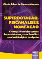 Capa do livro: Superdotação, Psicanálise e Nomeação - Crianças e Adolescentes Superdotados, suas Famílias e as Instituições de Apoio, Cássio Eduardo Soares Miranda