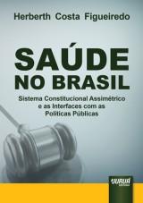Capa do livro: Saúde no Brasil - Sistema Constitucional Assimétrico e as Interfaces com as Políticas Públicas, Herberth Costa Figueiredo