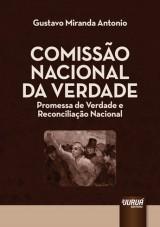 Capa do livro: Comissão Nacional da Verdade - Promessa de Verdade e Reconciliação Nacional, Gustavo Miranda Antonio