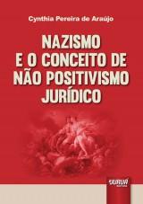 Capa do livro: Nazismo e o Conceito de Não Positivismo Jurídico, Cynthia Pereira de Araújo