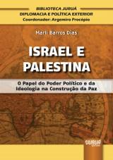 Capa do livro: Israel e Palestina - O Papel do Poder Político e da Ideologia na Construção da Paz - Biblioteca Juruá Diplomacia e Política Exterior - Coordenador: Argemiro Procópio, Marli Barros Dias