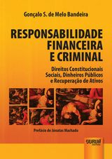 Capa do livro: Responsabilidade Financeira e Criminal - Direitos Constitucionais Sociais, Dinheiros Públicos e Recuperação de Ativos, Gonçalo S. de Melo Bandeira