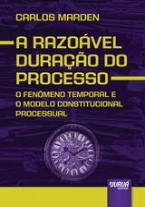 Capa do livro: Razo�vel Dura��o do Processo, A - O Fen�meno Temporal e o Modelo Constitucional Processual, Carlos Marden