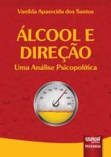 Capa do livro: Álcool e Direção - Uma Análise Psicopolítica, Vanilda Aparecida dos Santos
