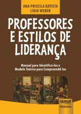 Capa do livro: Professores e Estilos de Liderança - Manual para Identificá-los e Modelo Teórico para Compreendê-los, Ana Priscila Batista e Lidia Weber