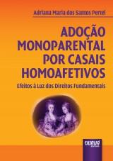 Capa do livro: Ado��o Monoparental por Casais Homoafetivos - Efeitos � Luz dos Direitos Fundamentais, Adriana Maria dos Santos Pertel