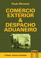 Capa do livro: Comércio Exterior & Despacho Aduaneiro, Paulo Werneck