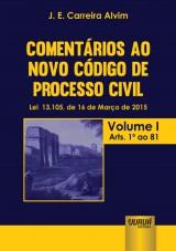 Capa do livro: Coment�rios ao Novo C�digo de Processo Civil - Lei 13.105, de 16 de Mar�o de 2015 - Atualizada pela Lei 13.256, de 04 de Fevereiro de 2016 - Volume I - Arts. 1� ao 81, J. E. Carreira Alvim