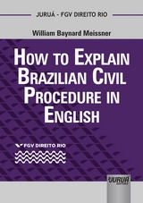 Capa do livro: How to Explain Brazilian Civil Procedure in English - Coleção FGV Direito Rio, William Baynard Meissner