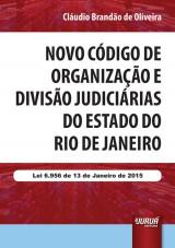 Capa do livro: Novo C�digo de Organiza��o e Divis�o Judici�rias do Estado do Rio de Janeiro - Lei 6.956 de 13 de Janeiro de 2015, Cl�udio Brand�o de Oliveira