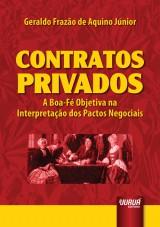 Capa do livro: Contratos Privados - A Boa-Fé Objetiva na Interpretação dos Pactos Negociais, Geraldo Frazão de Aquino Júnior