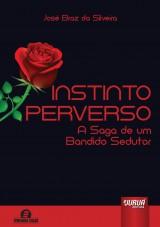 Capa do livro: Instinto Perverso - A Saga de um Bandido Sedutor - Semeando Livros, José Braz da Silveira