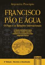 Capa do livro: Francisco Pão e Água - O Papa e as Relações Internacionais, Argemiro Procópio
