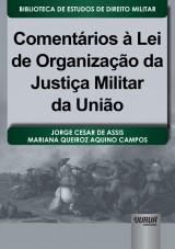 Capa do livro: Comentários à Lei de Organização da Justiça Militar da União, Jorge Cesar de Assis e Mariana Queiroz Aquino Campos