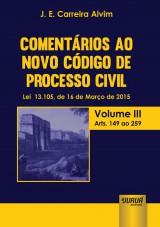 Capa do livro: Comentários ao Novo Código de Processo Civil - Lei 13.105, de 16 de Março de 2015 - Volume III - Arts. 149 ao 259, J. E. Carreira Alvim