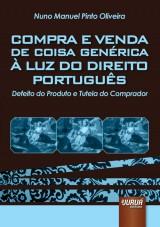 Capa do livro: Compra e Venda de Coisa Genérica à Luz do Direito Português - Defeito do Produto e Tutela do Comprador, Nuno Manuel Pinto Oliveira