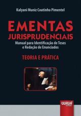 Capa do livro: Ementas Jurisprudenciais - Manual para Identifica��o de Teses e Reda��o de Enunciados - Teoria e Pr�tica, Kalyani Muniz Coutinho Pimentel