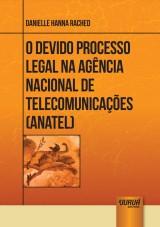 Capa do livro: Devido Processo Legal na Agência Nacional de Telecomunicações - ANATEL, O, Danielle Hanna Rached