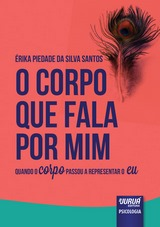 Capa do livro: Corpo que Fala por Mim, O - Quando o Corpo Passou a Representar o Eu, Érika Piedade da Silva Santos