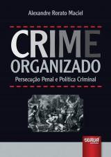 Capa do livro: Crime Organizado - Persecução Penal e Política Criminal, Alexandre Rorato Maciel