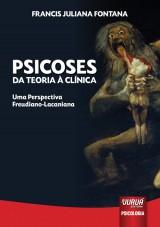 Capa do livro: Psicoses - Da Teoria à Clínica, Francis Juliana Fontana