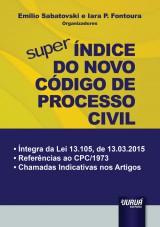 Capa do livro: Super Índice do Novo Código de Processo Civil - Íntegra da Lei 13.105, de 13.03.2015, Organizadores: Emilio Sabatovski e Iara P. Fontoura