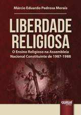Capa do livro: Liberdade Religiosa - O Ensino Religioso na Assembleia Nacional Constituinte de 1987-1988, M�rcio Eduardo Pedrosa Morais