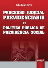 Capa do livro: Processo Judicial Previdenciário e Política Pública de Previdência Social, Júlia Lenzi Silva