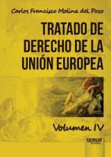 Capa do livro: Tratado de Derecho de la Unión Europea - Volumen IV, Carlos Francisco Molina del Pozo