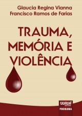 Capa do livro: Trauma, Memória e Violência, Glaucia Regina Vianna e Francisco Ramos de Farias