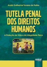 Capa do livro: Tutela Penal dos Direitos Humanos, André Guilherme Tavares de Freitas
