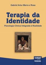 Capa do livro: Terapia da Identidade - Psicologia Clínica Integrada à Realidade, Gabriel Artur Marra e Rosa