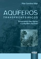 Capa do livro: Aquíferos Transfronteiriços - Governança das Águas e o Aquífero Guarani, Pilar Carolina Villar