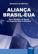 Capa do livro: Aliança Brasil-EUA - Nova História do Brasil na Segunda Guerra Mundial, Dennison de Oliveira