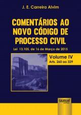 Capa do livro: Coment�rios ao Novo C�digo de Processo Civil - Lei 13.105, de 16 de Mar�o de 2015 - Volume IV - Arts. 260 ao 329, J. E. Carreira Alvim
