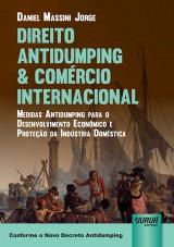 Capa do livro: Direito Antidumping & Comércio Internacional - Medidas Antidumping para o Desenvolvimento Econômico e Proteção da Indústria Doméstica - Conforme o Novo Decreto Antidumping, Daniel Massini Jorge