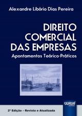 Capa do livro: Direito Comercial das Empresas - Apontamentos Te�rico-Pr�ticos, 2� Edi��o - Revista e Atualizada, Alexandre Lib�rio Dias Pereira