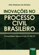 Capa do livro: Inova��es no Processo Civil Brasileiro - Coment�rios T�picos � Lei 13.105/15, Artur Barbosa da Silveira