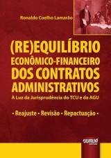 Capa do livro: (Re)Equil�brio Econ�mico-Financeiro dos Contratos Administrativos - � Luz da Jurisprud�ncia do TCU e da AGU - Reajuste - Revis�o - Repactua��o, Ronaldo Coelho Lamar�o