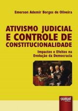 Capa do livro: Ativismo Judicial e Controle de Constitucionalidade - Impactos e Efeitos na Evolu��o da Democracia, Emerson Ademir Borges de Oliveira