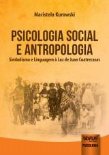 Capa do livro: Psicologia Social e Antropologia - Simbolismo e Linguagem à Luz de Juan Cuatrecasas, Maristela Kurowski