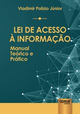 Capa do livro: Lei de Acesso à Informação - Manual Teórico e Prático, Vladimir Polízio Júnior