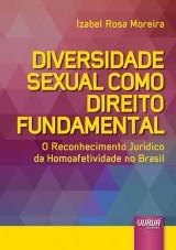 Capa do livro: Diversidade Sexual como Direito Fundamental - O Reconhecimento Jurídico da Homoafetividade no Brasil, Izabel Rosa Moreira